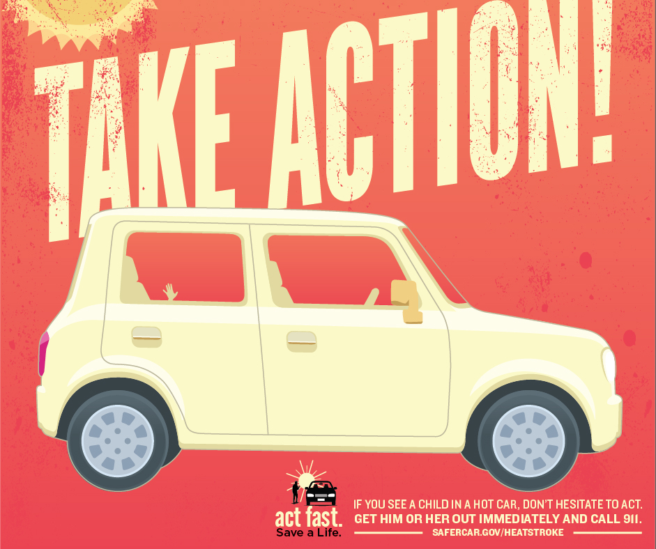 Take Action: If you see a child in a hot car. Don't hesitate to act. Get him or her out immediately and call 911