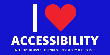 "Graphic for U.S. DOT's Inclusive Design Challenge stating ""I Love Accessibility"" with ""Love"" represented by a red heart"