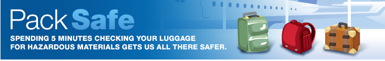Pack Safe: Spending 5 minutes checking your luggage for hazardous materials gets us all there safer.