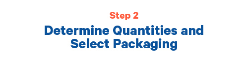 Step 2 Determine quantities and select packaging