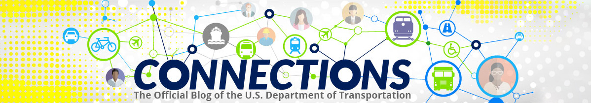 Connections: The Official Blog of the U.S Department of Transportation